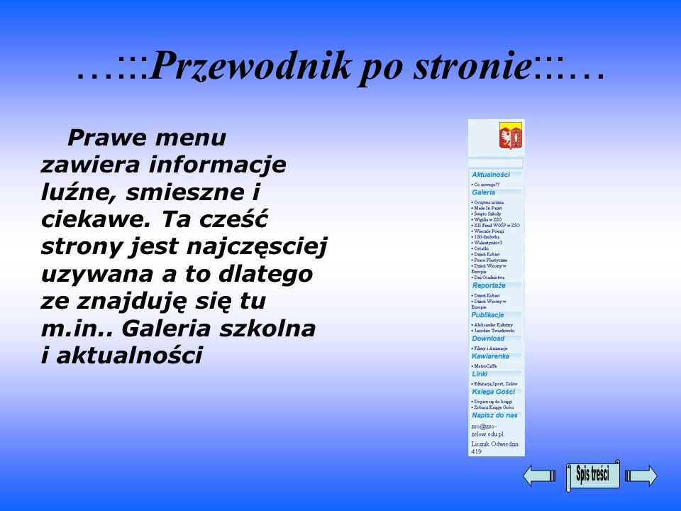 …::: Przewodnik po stronie :::… Prawe menu zawiera informacje luźne, smieszne i ciekawe. Ta cześć strony jest najczęsciej uzywana a to dlatego ze znaj
