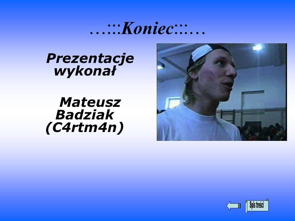 …::: Koniec :::… Prezentacje wykonał Mateusz Badziak (C4rtm4n)