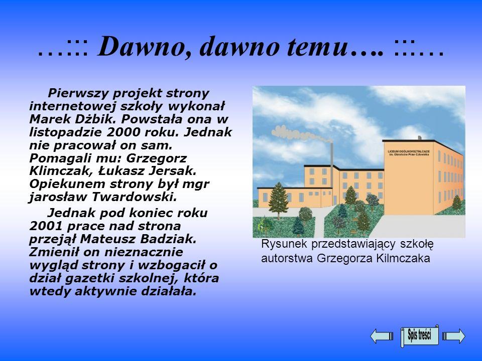 …::: Dawno, dawno temu…. :::… Pierwszy projekt strony internetowej szkoły wykonał Marek Dżbik. Powstała ona w listopadzie 2000 roku. Jednak nie pracow