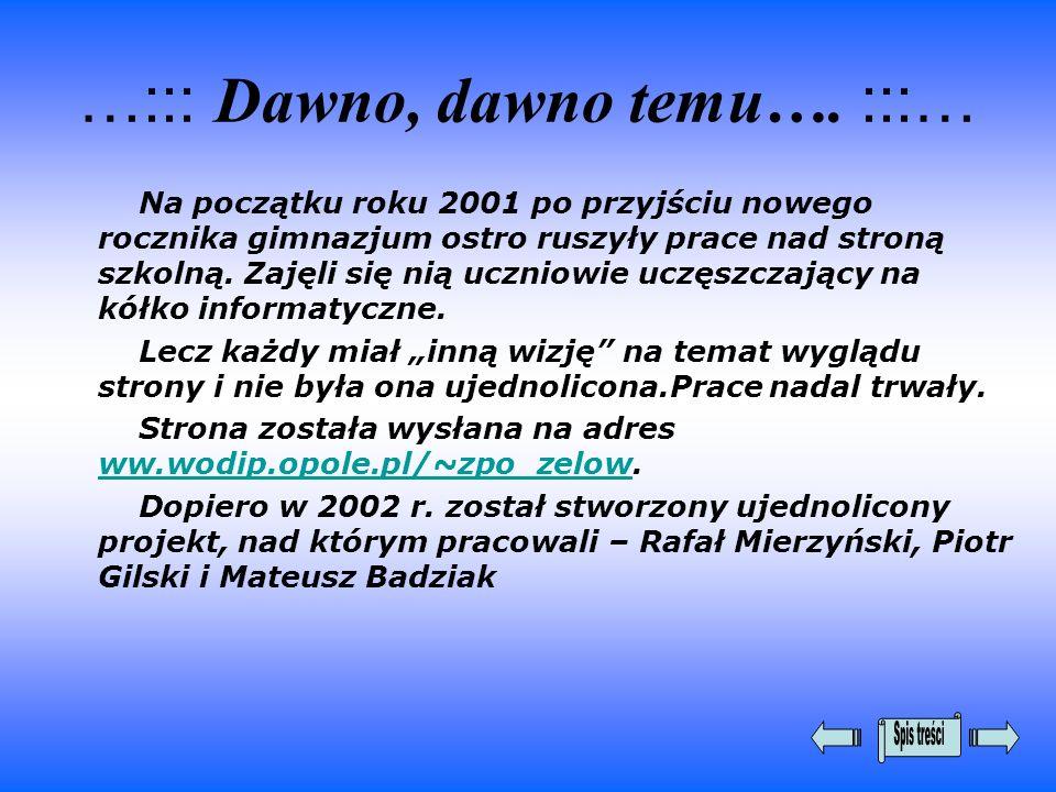 …::: Dawno, dawno temu…. :::… Na początku roku 2001 po przyjściu nowego rocznika gimnazjum ostro ruszyły prace nad stroną szkolną. Zajęli się nią uczn
