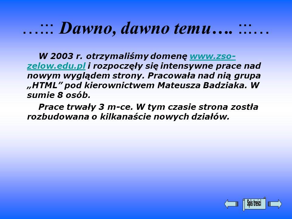 …::: Dawno, dawno temu…. :::… W 2003 r. otrzymaliśmy domenę www.zso- zelow.edu.pl i rozpoczęły się intensywne prace nad nowym wyglądem strony. Pracowa