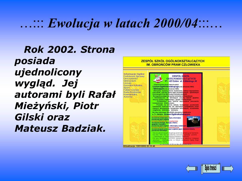 …::: Ewolucja w latach 2000/04 :::… Rok 2002. Strona posiada ujednolicony wygląd. Jej autorami byli Rafał Mieżyński, Piotr Gilski oraz Mateusz Badziak