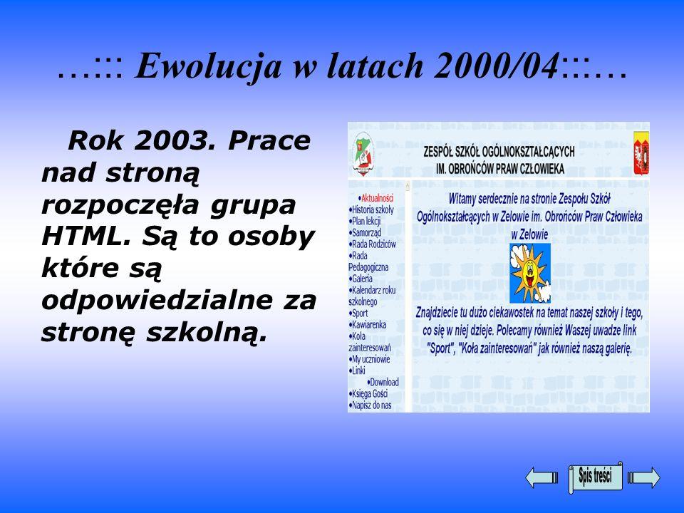 …::: Ewolucja w latach 2000/04 :::… Rok 2003. Prace nad stroną rozpoczęła grupa HTML. Są to osoby które są odpowiedzialne za stronę szkolną.