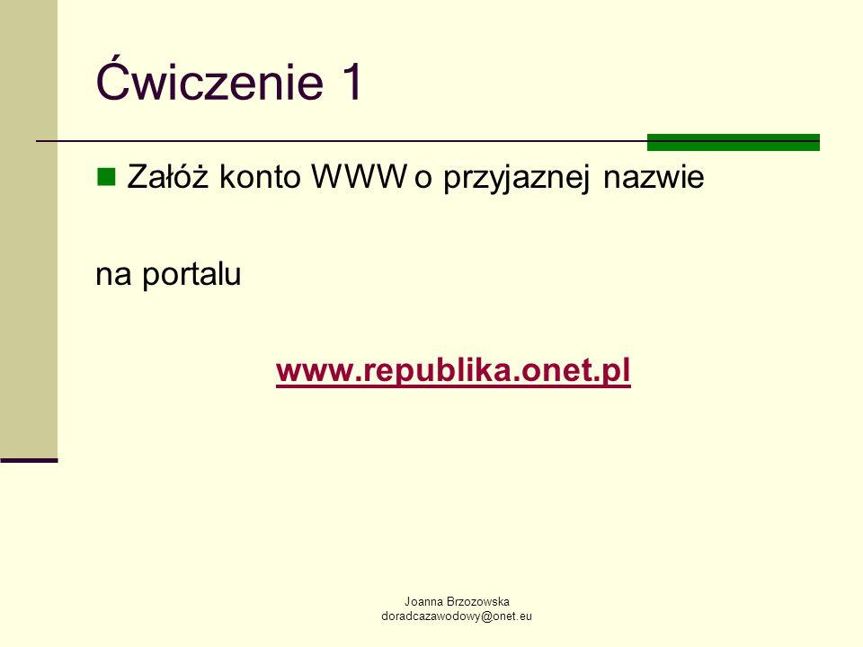 Joanna Brzozowska doradcazawodowy@onet.eu Ćwiczenie 1 Załóż konto WWW o przyjaznej nazwie na portalu www.republika.onet.pl