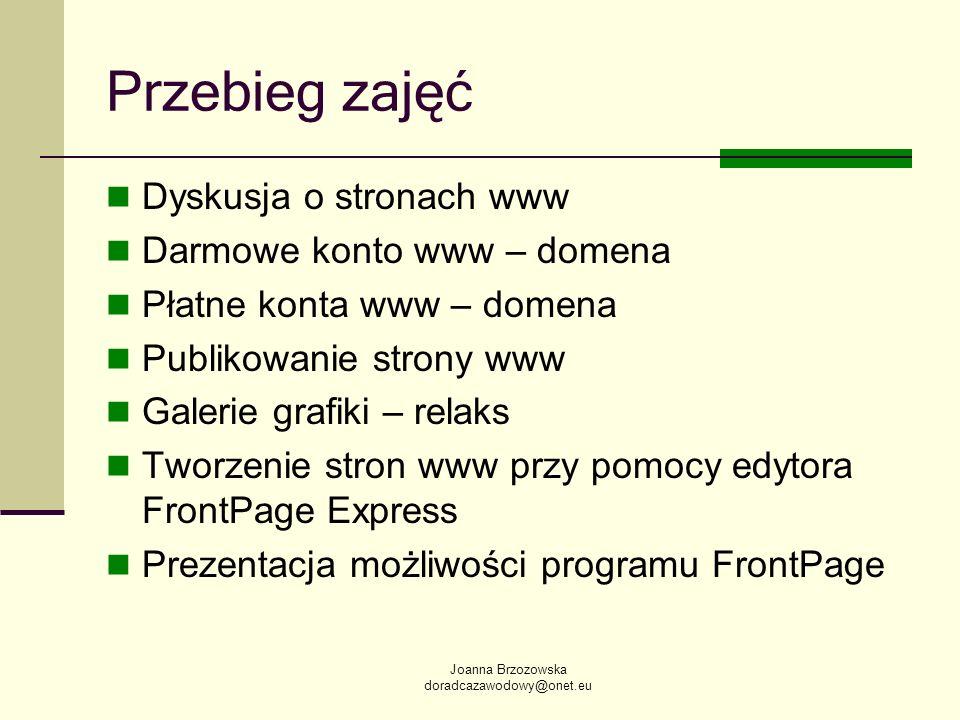Joanna Brzozowska doradcazawodowy@onet.eu Przebieg zajęć Dyskusja o stronach www Darmowe konto www – domena Płatne konta www – domena Publikowanie str