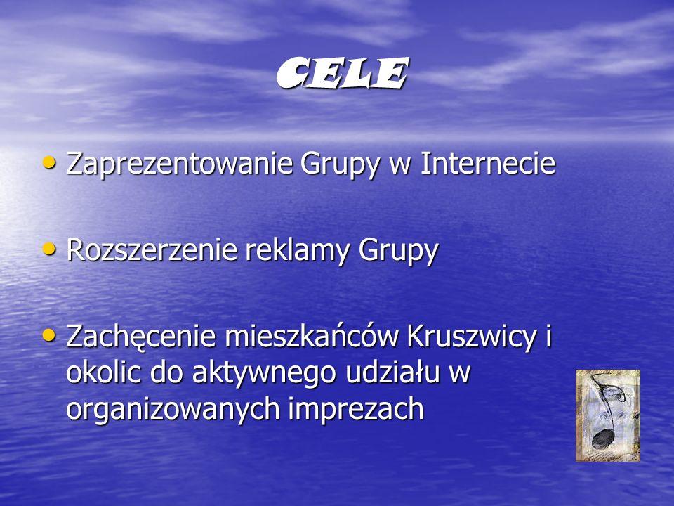 CELE Zaprezentowanie Grupy w Internecie Zaprezentowanie Grupy w Internecie Rozszerzenie reklamy Grupy Rozszerzenie reklamy Grupy Zachęcenie mieszkańców Kruszwicy i okolic do aktywnego udziału w organizowanych imprezach Zachęcenie mieszkańców Kruszwicy i okolic do aktywnego udziału w organizowanych imprezach