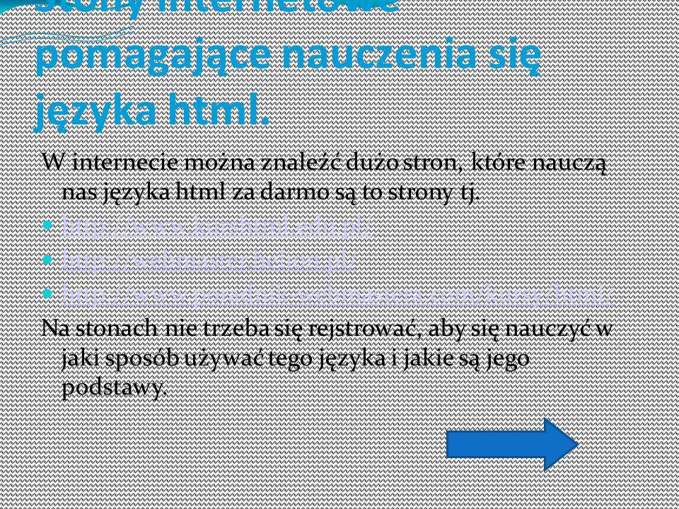 Stony internetowe pomagające nauczenia się języka html. W internecie można znaleźć dużo stron, które nauczą nas języka html za darmo są to strony tj.