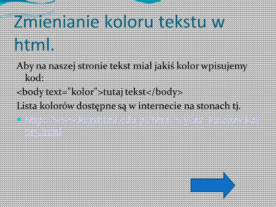 Zmienianie koloru tekstu w html. Aby na naszej stronie tekst miał jakiś kolor wpisujemy kod: tutaj tekst Lista kolorów dostępne są w internecie na sto