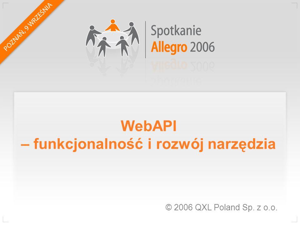 Architektura WebAPI Mechanizm oparty o język definicji WSDL Stanowi swojego rodzaju gniazdo dla zewnętrznych aplikacji korzystających z mechanizmów Allegro Wystawiony na serwerach www serwisu Allegro Komunikacja oparta o protokół SOAP Bezpośrednia współpraca WebAPI z pozostałymi mechanizmami serwisu Allegro