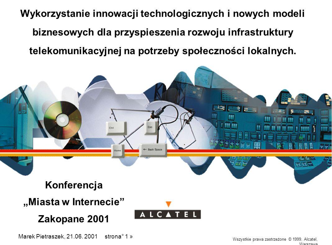 Wszystkie prawa zastrzeżone © 1999, Alcatel, Warszawa Marek Pietraszek, « Miasta w Internecie » 21.06.2001, strona 2 » Aplikacje Społeczeństwa Informacyjnego OPIEKA ZDROWOTNA EDUKACJA ŚRODOWISKO NATURALNE DEMOKRACJA GOSPODARKA - PRZEMYSŁ - USŁUGI POWSZECHNY DOSTĘP DO INFORMACJI ADMINISTRACJA - RZĄDOWA - SAMORZĄDOWA NAUKA USŁUGI I APLIKACJE INFRASTRUKTURA SIECIOWA