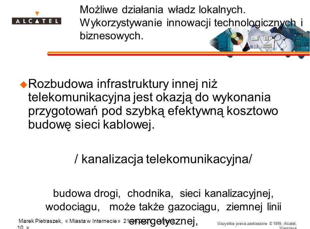 Wszystkie prawa zastrzeżone © 1999, Alcatel, Warszawa Marek Pietraszek, « Miasta w Internecie » 21.06.2001, strona 10 » Możliwe działania władz lokalnych.