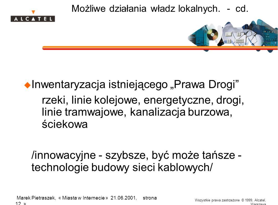 Wszystkie prawa zastrzeżone © 1999, Alcatel, Warszawa Marek Pietraszek, « Miasta w Internecie » 21.06.2001, strona 12 » Możliwe działania władz lokaln