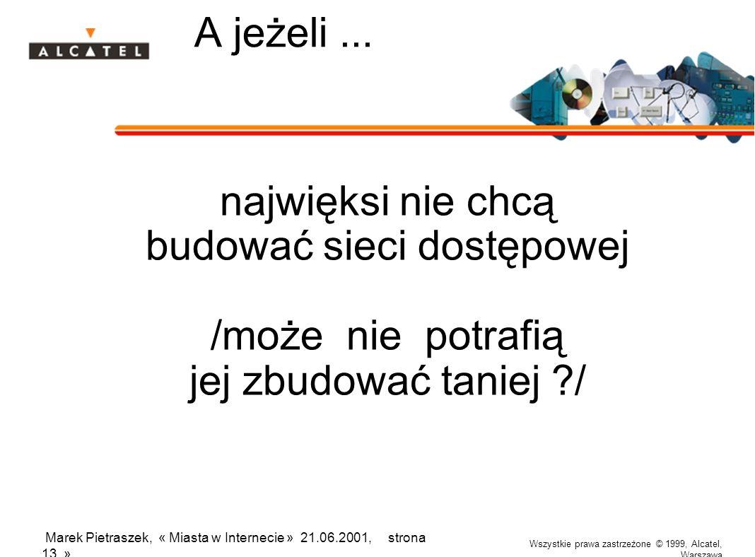 Wszystkie prawa zastrzeżone © 1999, Alcatel, Warszawa Marek Pietraszek, « Miasta w Internecie » 21.06.2001, strona 13 » A jeżeli... najwięksi nie chcą