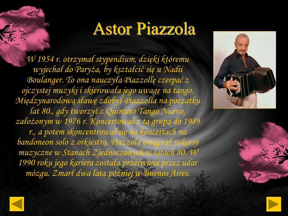Astor Piazzola Astor Piazzolla był jedynym dzieckiem Vincentego Piazzolli i Asunty Mainetti, emigrantów, którzy przyjechali do Argentyny z miejscowośc