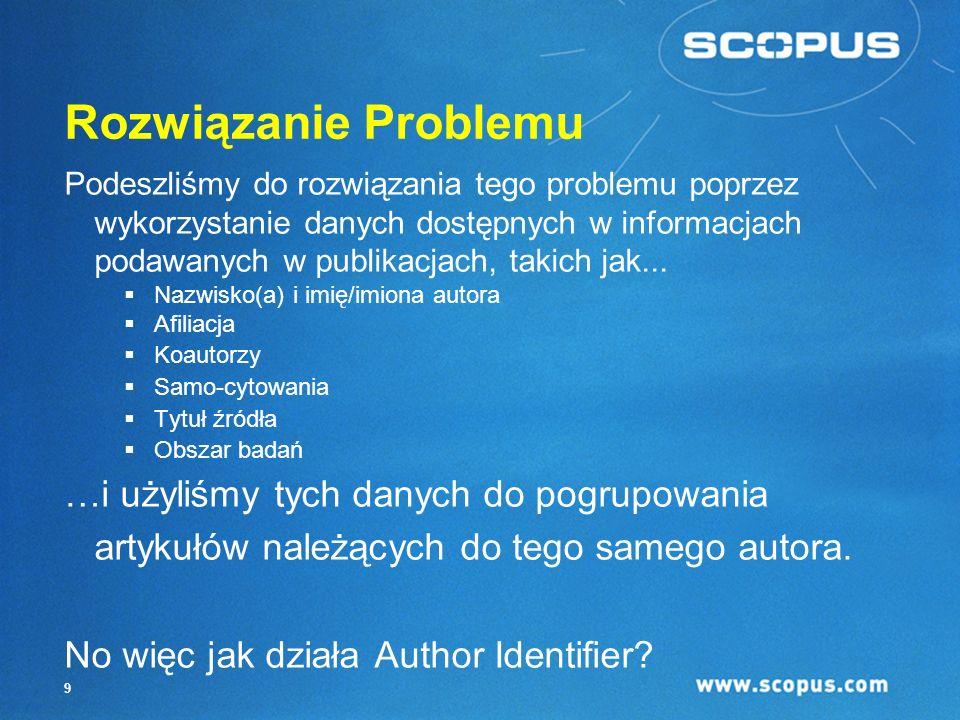 9 Rozwiązanie Problemu Podeszliśmy do rozwiązania tego problemu poprzez wykorzystanie danych dostępnych w informacjach podawanych w publikacjach, takich jak...