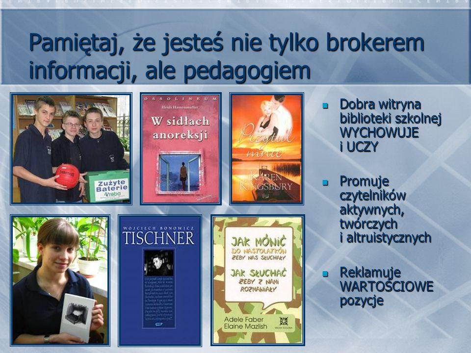 Pamiętaj, że jesteś nie tylko brokerem informacji, ale pedagogiem Dobra witryna biblioteki szkolnej WYCHOWUJE i UCZY Dobra witryna biblioteki szkolnej