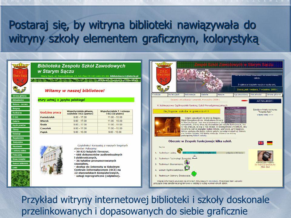 Postaraj się, by witryna biblioteki nawiązywała do witryny szkoły elementem graficznym, kolorystyką Przykład witryny internetowej biblioteki i szkoły doskonale przelinkowanych i dopasowanych do siebie graficznie