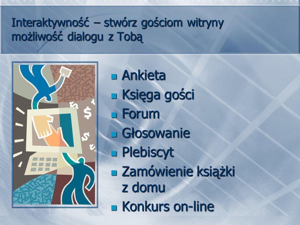 Interaktywność – stwórz gościom witryny możliwość dialogu z Tobą Ankieta Ankieta Księga gości Księga gości Forum Forum Głosowanie Głosowanie Plebiscyt