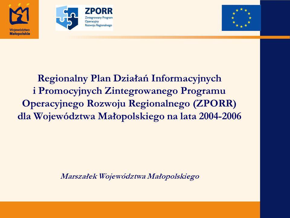 Regionalny Plan Działań Informacyjnych i Promocyjnych Zintegrowanego Programu Operacyjnego Rozwoju Regionalnego (ZPORR) dla Województwa Małopolskiego na lata 2004-2006 Marszałek Województwa Małopolskiego