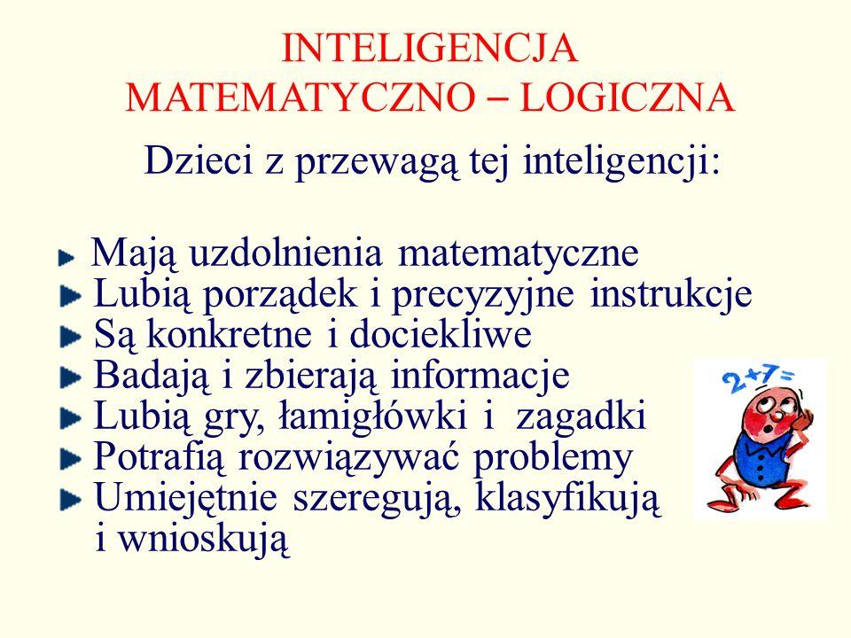 INTELIGENCJA MATEMATYCZNO – LOGICZNA Dzieci z przewagą tej inteligencji: Mają uzdolnienia matematyczne Lubią porządek i precyzyjne instrukcje Są konkr