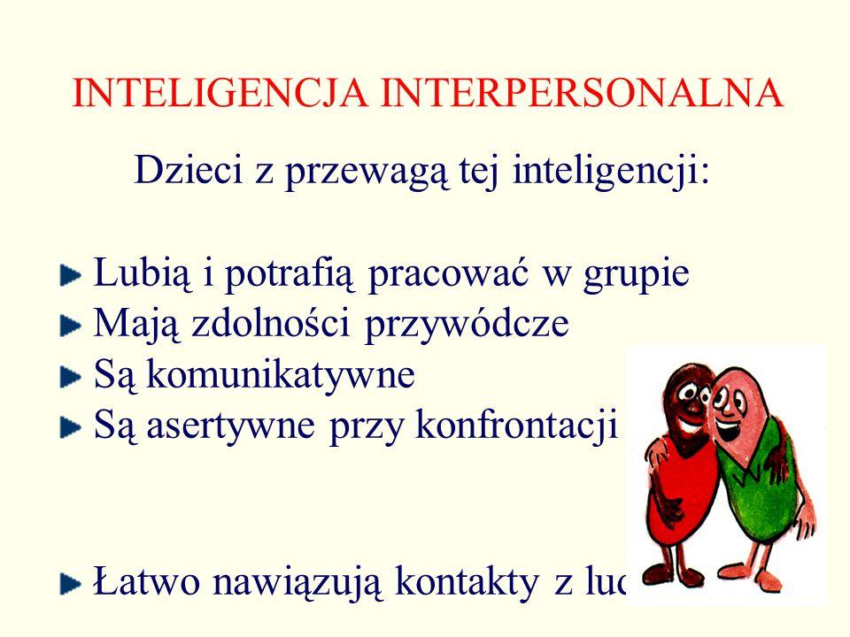 INTELIGENCJA INTERPERSONALNA Dzieci z przewagą tej inteligencji: Lubią i potrafią pracować w grupie Mają zdolności przywódcze Są komunikatywne Są aser