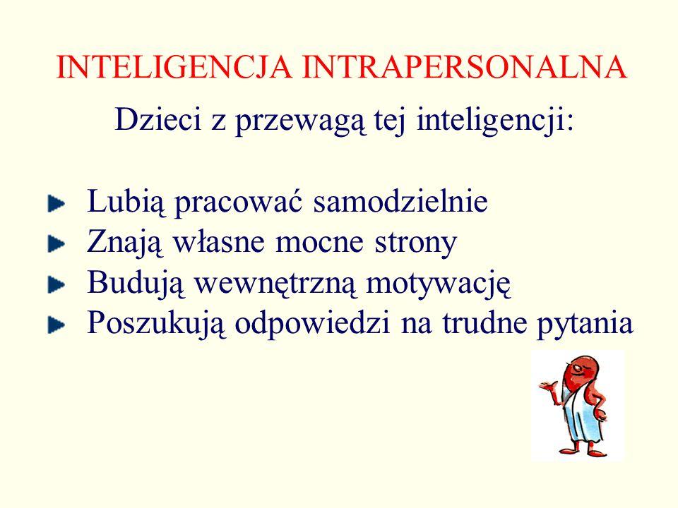 INTELIGENCJA INTRAPERSONALNA Dzieci z przewagą tej inteligencji: Lubią pracować samodzielnie Znają własne mocne strony Budują wewnętrzną motywację Pos