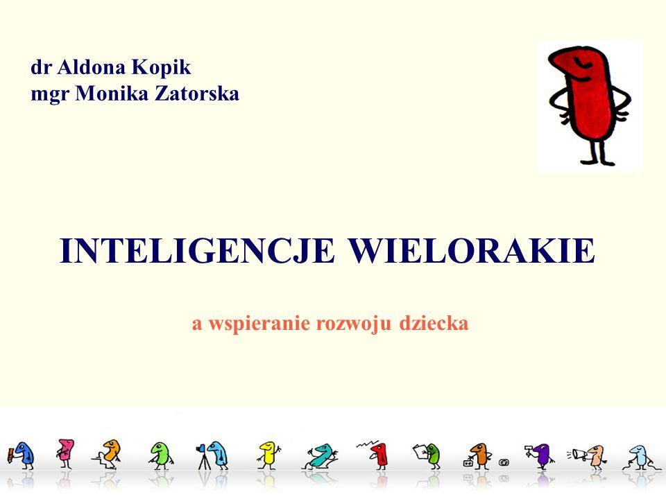 dr Aldona Kopik mgr Monika Zatorska INTELIGENCJE WIELORAKIE a wspieranie rozwoju dziecka