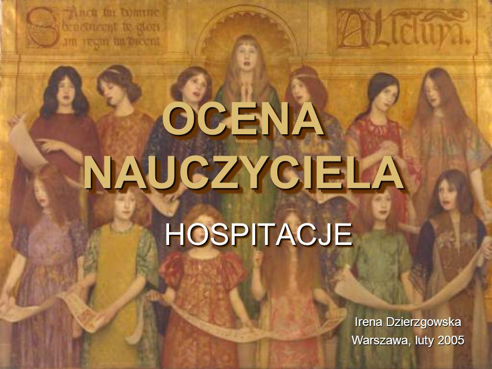 OCENA NAUCZYCIELA HOSPITACJEHOSPITACJE Irena Dzierzgowska Warszawa, luty 2005