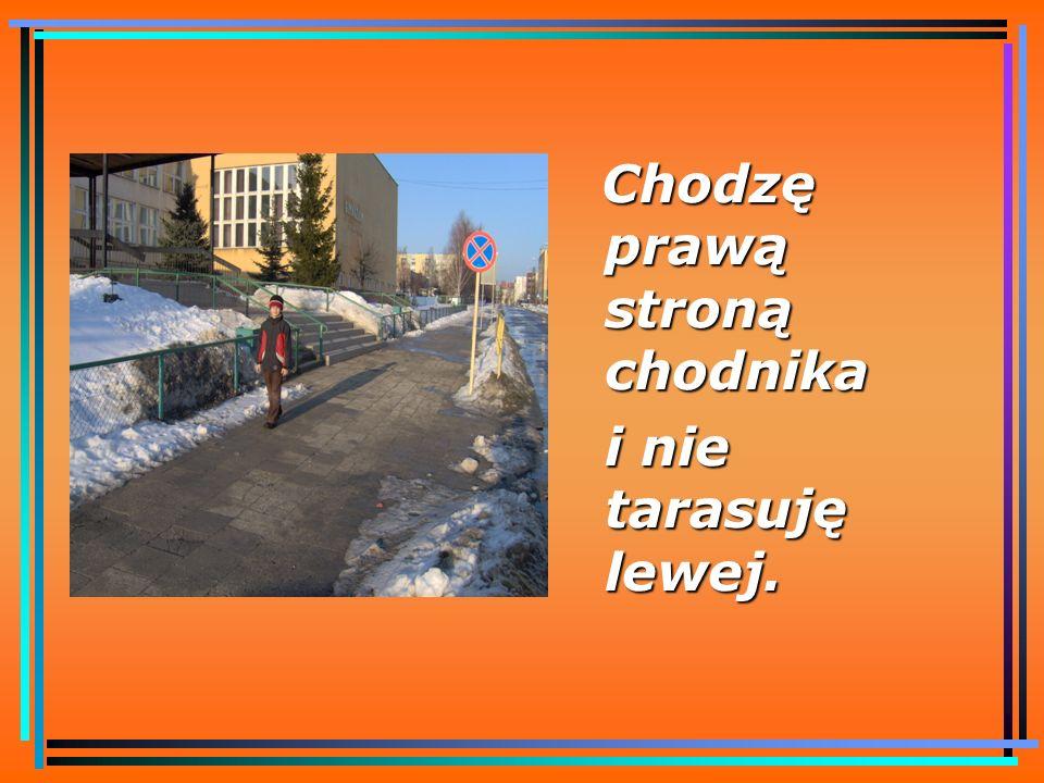 Poruszam się zawsze po chodniku lub innej drodze dla pieszych.