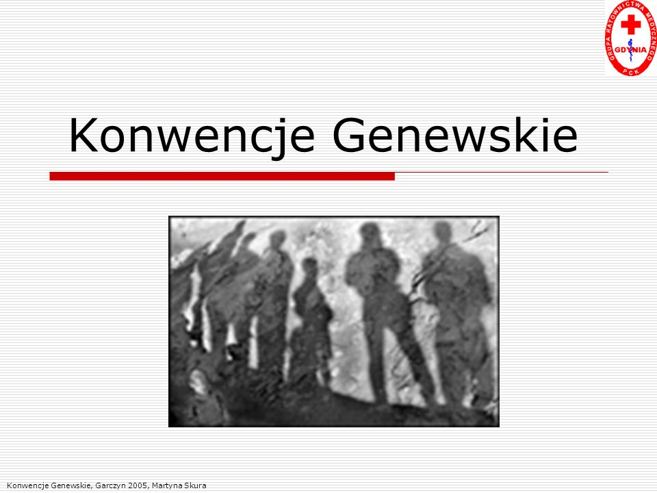 Konwencje Genewskie Konwencje Genewskie, Garczyn 2005, Martyna Skura