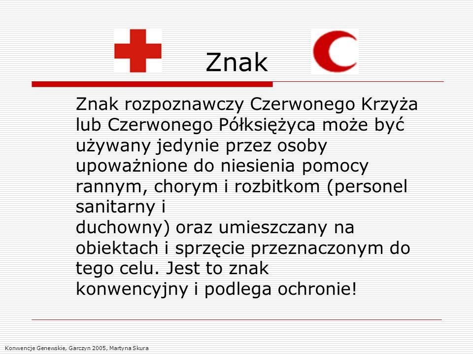 Znak Znak rozpoznawczy Czerwonego Krzyża lub Czerwonego Półksiężyca może być używany jedynie przez osoby upoważnione do niesienia pomocy rannym, chory