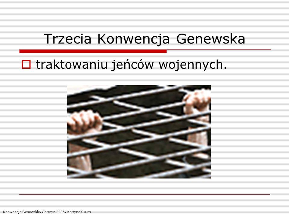 Trzecia Konwencja Genewska traktowaniu jeńców wojennych. Konwencje Genewskie, Garczyn 2005, Martyna Skura