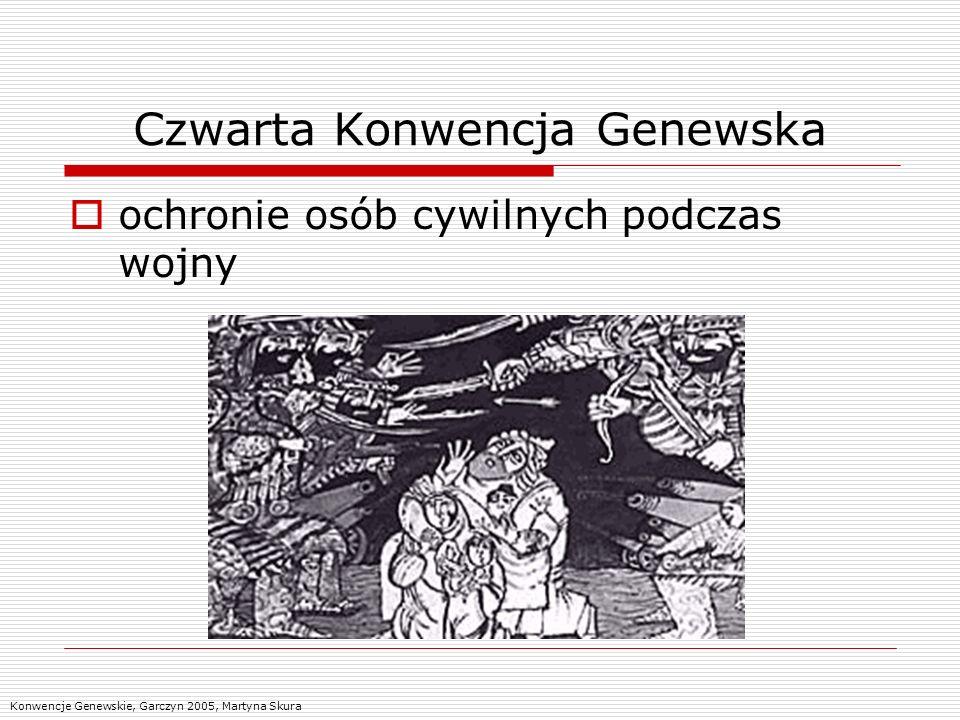 Czwarta Konwencja Genewska ochronie osób cywilnych podczas wojny Konwencje Genewskie, Garczyn 2005, Martyna Skura