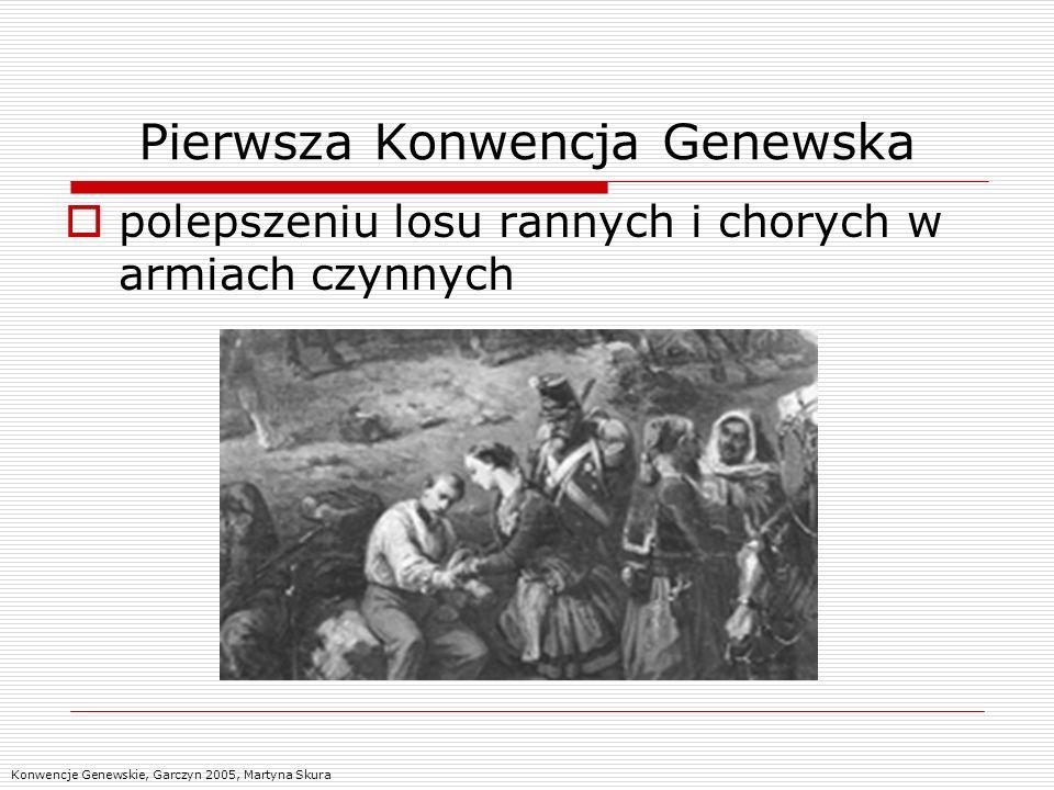 Pierwsza Konwencja Genewska polepszeniu losu rannych i chorych w armiach czynnych Konwencje Genewskie, Garczyn 2005, Martyna Skura