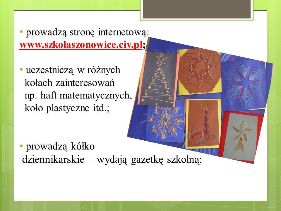 prowadzą stronę internetową: www.szkolaszonowice.civ.pl; uczestniczą w różnych kołach zainteresowań np. haft matematycznych, koło plastyczne itd.; pro