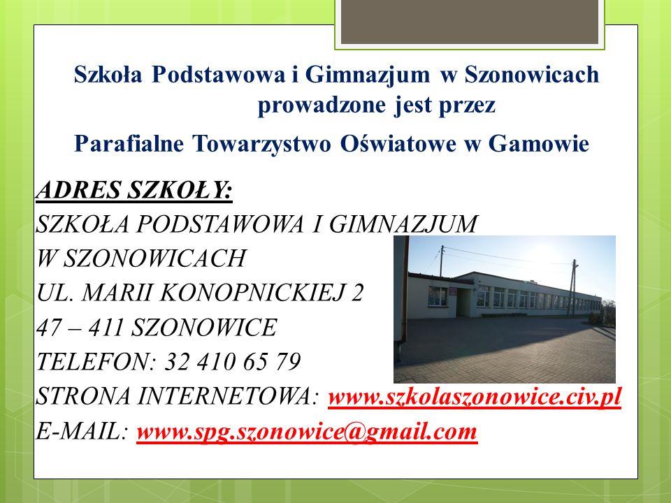 Szkoła Podstawowa i Gimnazjum w Szonowicach prowadzone jest przez Parafialne Towarzystwo Oświatowe w Gamowie ADRES SZKOŁY: SZKOŁA PODSTAWOWA I GIMNAZJ