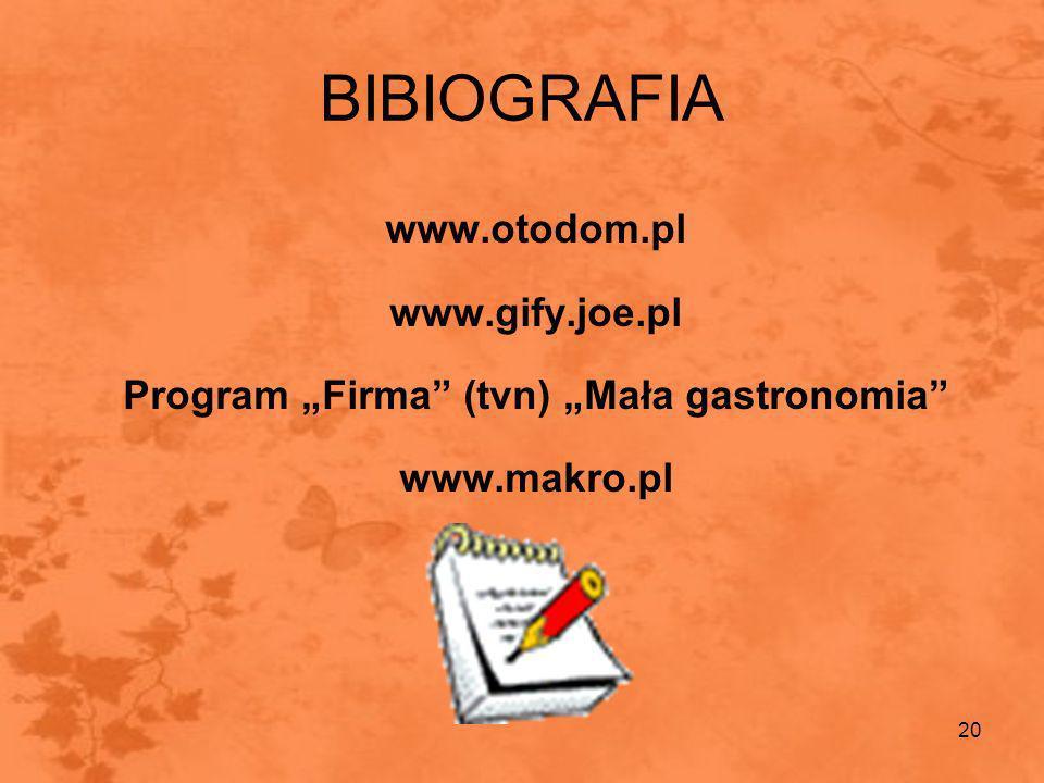 20 BIBIOGRAFIA www.otodom.pl www.gify.joe.pl Program Firma (tvn) Mała gastronomia www.makro.pl