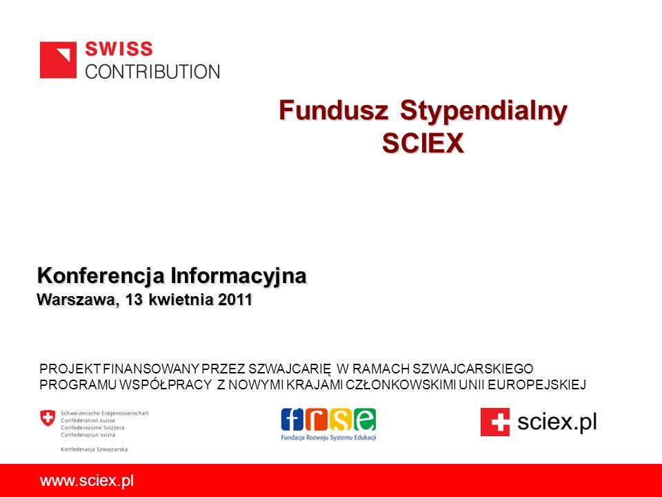 Fundusz Stypendialny SCIEX PROJEKT FINANSOWANY PRZEZ SZWAJCARIĘ W RAMACH SZWAJCARSKIEGO PROGRAMU WSPÓŁPRACY Z NOWYMI KRAJAMI CZŁONKOWSKIMI UNII EUROPEJSKIEJ www.sciex.pl Konferencja Informacyjna Warszawa, 13 kwietnia 2011