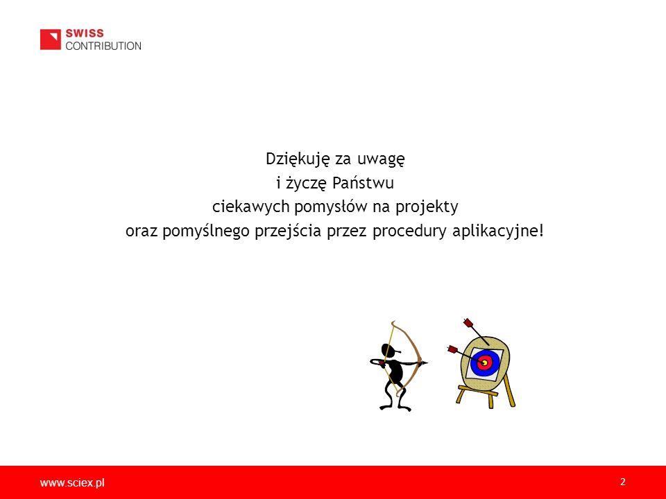 www.sciex.pl 2 Dziękuję za uwagę i życzę Państwu ciekawych pomysłów na projekty oraz pomyślnego przejścia przez procedury aplikacyjne!