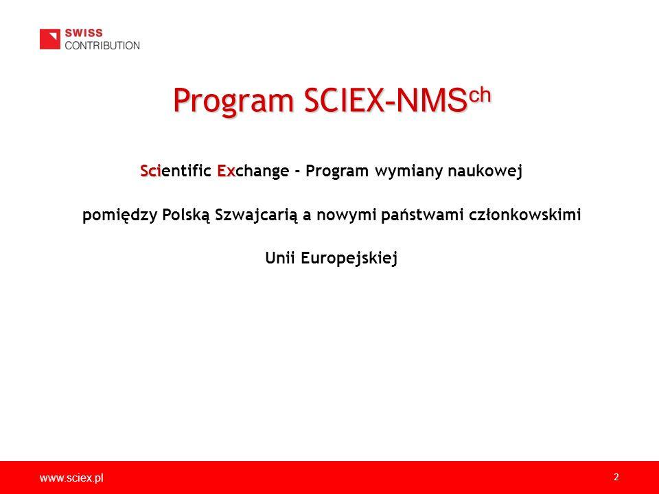 www.sciex.pl 2 SciEx Scientific Exchange - Program wymiany naukowej pomiędzy Polską Szwajcarią a nowymi państwami członkowskimi Unii Europejskiej Program SCIEX -NMS ch