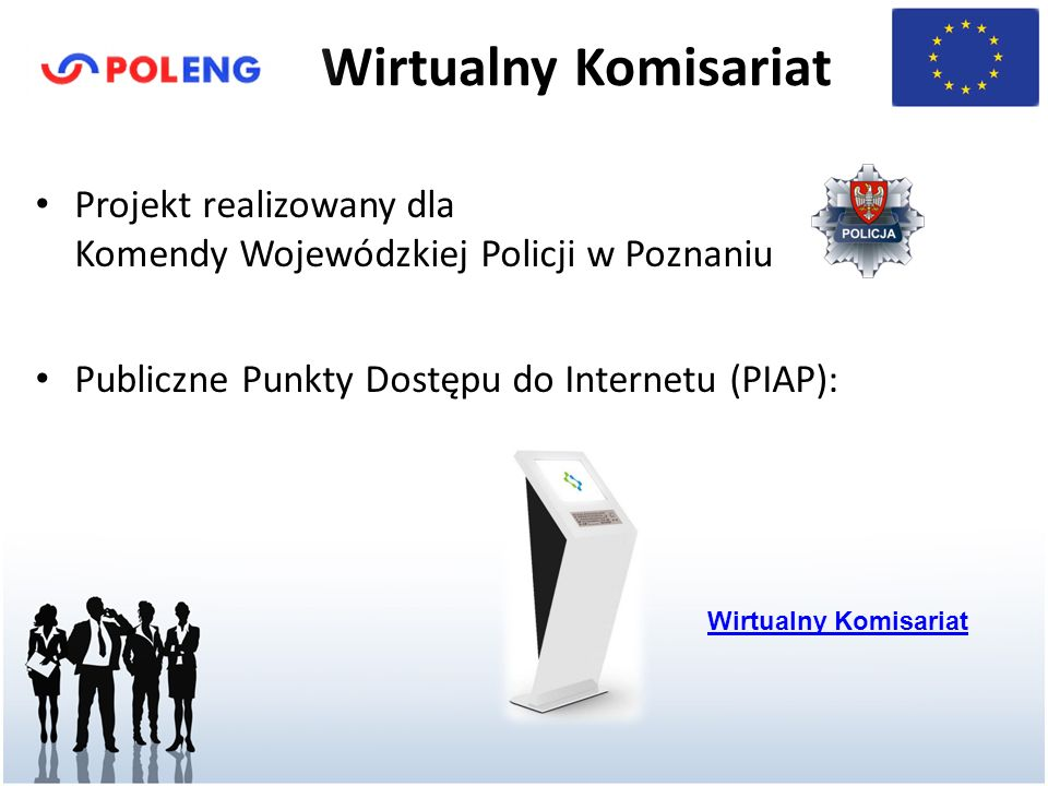 Wirtualny Komisariat Projekt realizowany dla Komendy Wojewódzkiej Policji w Poznaniu Publiczne Punkty Dostępu do Internetu (PIAP): Wirtualny Komisariat