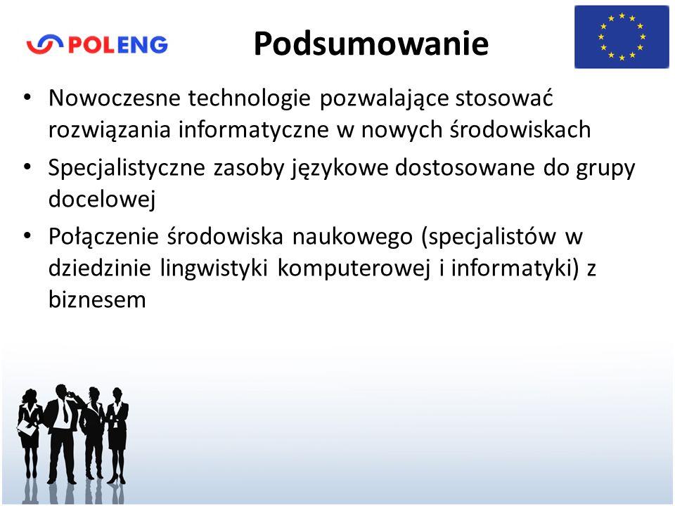 Podsumowanie Nowoczesne technologie pozwalające stosować rozwiązania informatyczne w nowych środowiskach Specjalistyczne zasoby językowe dostosowane do grupy docelowej Połączenie środowiska naukowego (specjalistów w dziedzinie lingwistyki komputerowej i informatyki) z biznesem