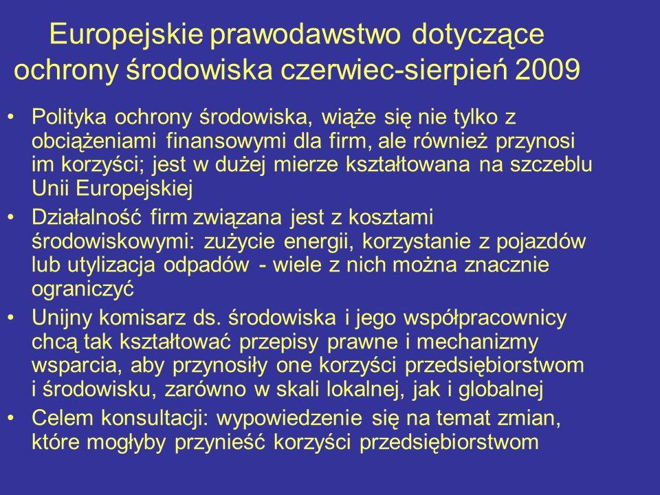 Europejskie prawodawstwo dotyczące ochrony środowiska czerwiec-sierpień 2009 Polityka ochrony środowiska, wiąże się nie tylko z obciążeniami finansowy