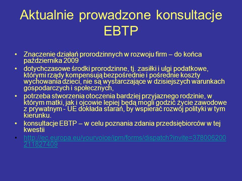 Aktualnie prowadzone konsultacje EBTP Znaczenie działań prorodzinnych w rozwoju firm – do końca października 2009 dotychczasowe środki prorodzinne, tj