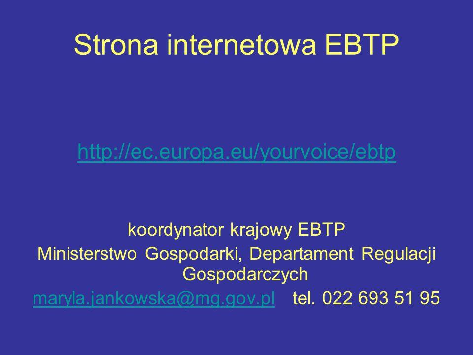 Strona internetowa EBTP http://ec.europa.eu/yourvoice/ebtp koordynator krajowy EBTP Ministerstwo Gospodarki, Departament Regulacji Gospodarczych maryl