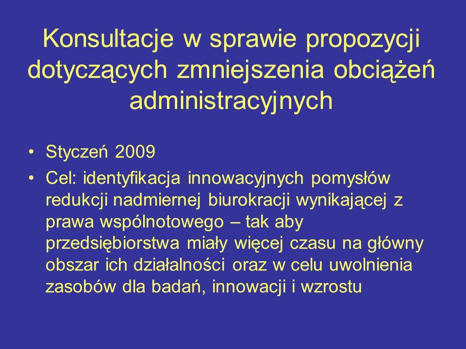 Konsultacje w sprawie propozycji dotyczących zmniejszenia obciążeń administracyjnych Styczeń 2009 Cel: identyfikacja innowacyjnych pomysłów redukcji n