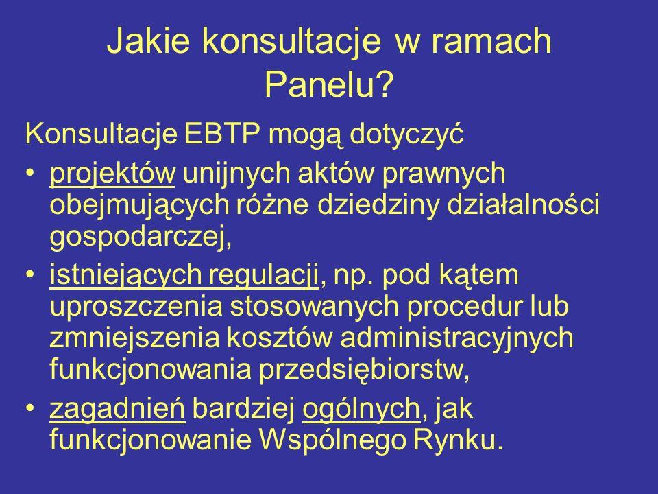 Jakie konsultacje w ramach Panelu? Konsultacje EBTP mogą dotyczyć projektów unijnych aktów prawnych obejmujących różne dziedziny działalności gospodar