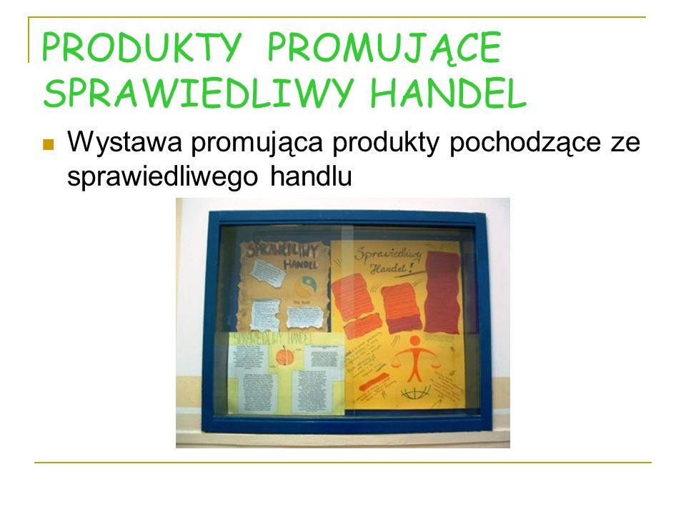 PRODUKTY PROMUJĄCE SPRAWIEDLIWY HANDEL Wystawa promująca produkty pochodzące ze sprawiedliwego handlu