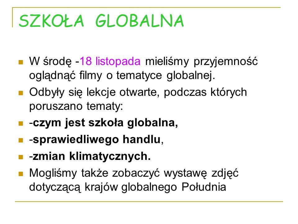 SZKOŁA GLOBALNA W środę -18 listopada mieliśmy przyjemność oglądnąć filmy o tematyce globalnej. Odbyły się lekcje otwarte, podczas których poruszano t