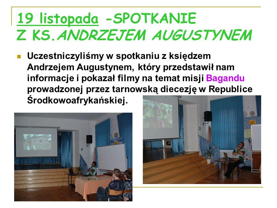 19 listopada -SPOTKANIE Z KS.ANDRZEJEM AUGUSTYNEM Uczestniczyliśmy w spotkaniu z księdzem Andrzejem Augustynem, który przedstawił nam informacje i pok